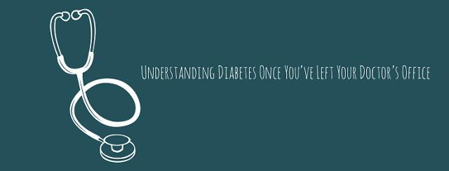 Understanding Diabetes Once You've Left Your Doctor's Office (Part 1) image