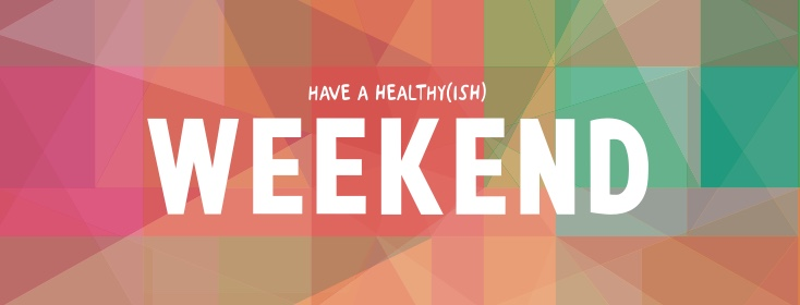 Surefire ways to keep your weekends healthy(ish)